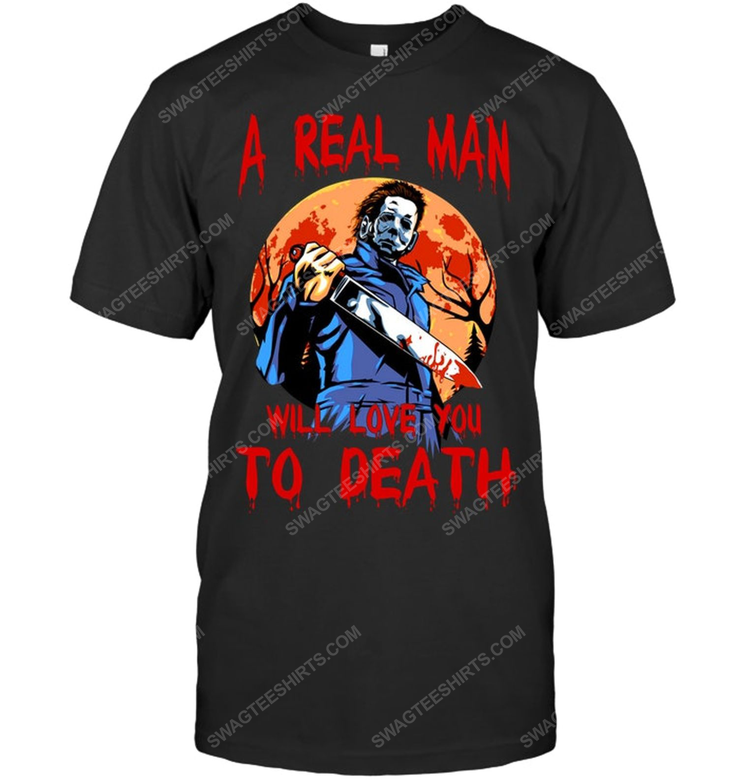 Michael myers halloween a real man will love you to death shirt 1