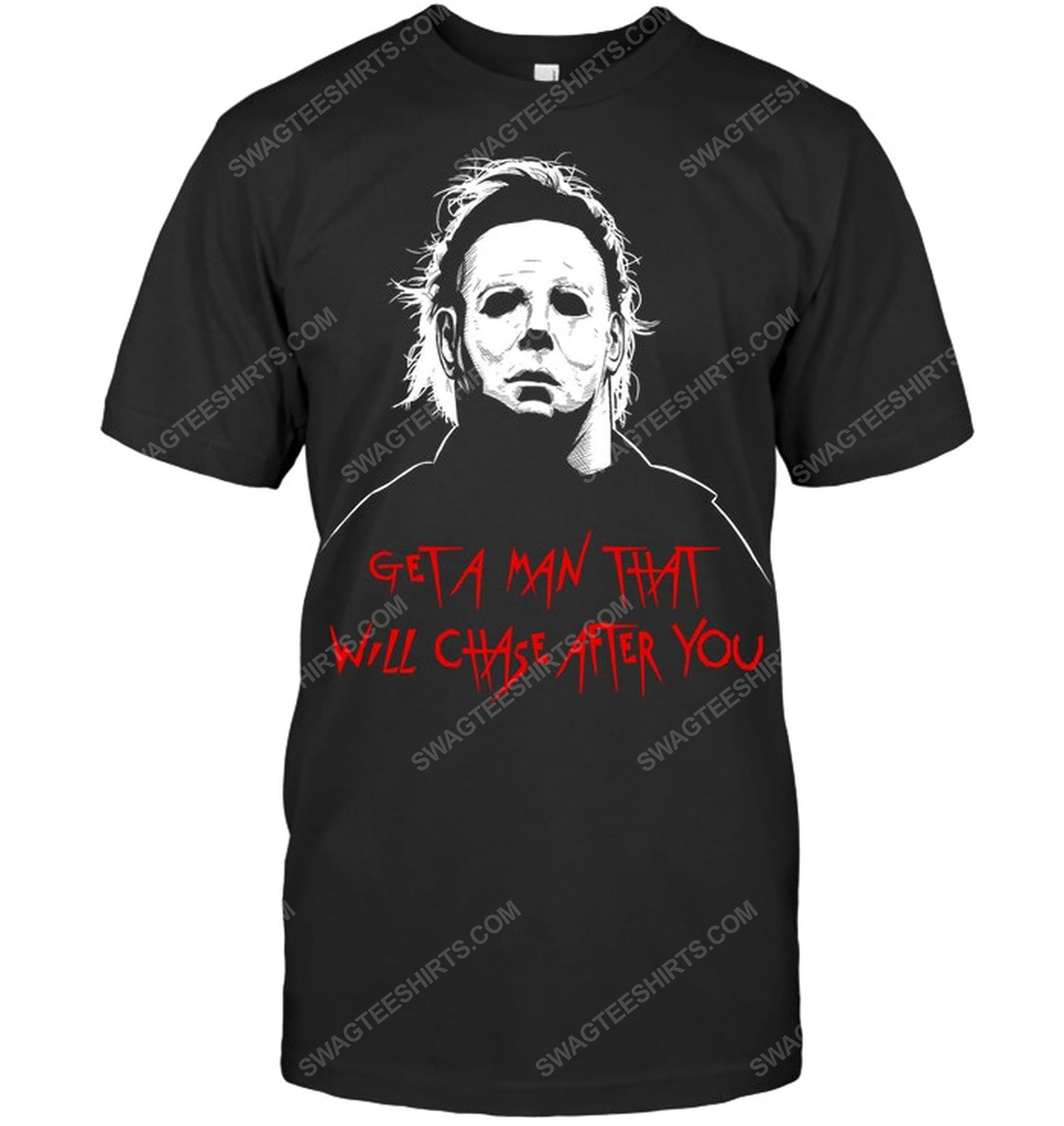Michael myers halloween get a man that will chase after you shirt 1